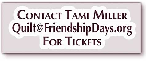 email Tami at Quilt@FriendshipDays.org